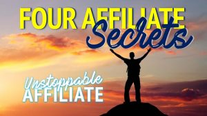 Unstoppable Affiliate TV - The Four Affiliate Secrets